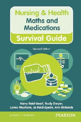 Richards, Ann; Reid-Searl, Kerry; Dwyer, Trudy; Ryan, Jackie; Moxham, Lorna; Reid-Speirs, Jo - Nursing & Health Survival Guide Maths and Medications - 9780273764465 - V9780273764465