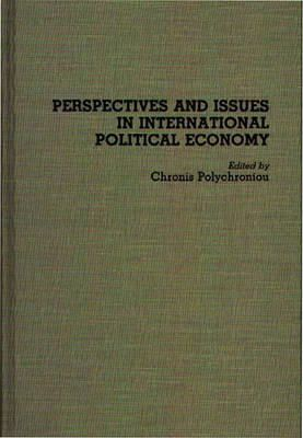 Chronis Polychroniou - Perspectives and Issues in International Political Economy - 9780275940164 - KON0530283