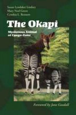 Lindsey, Susan Lyndaker, Green, Mary Neel, Bennett, Cynthia L. - The Okapi: Mysterious Animal of Congo-Zaire - 9780292747074 - V9780292747074
