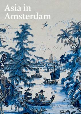 Van Campen, Jan, Corrigan, Karina, Diercks, Femke, Gommans, Jos, Gosselink, Martine - Asia in Amsterdam: The Culture of Luxury in the Golden Age - 9780300212877 - V9780300212877