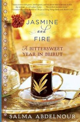 Abdelnour, Salma - Jasmine and Fire: A Bittersweet Year in Beirut - 9780307885944 - V9780307885944