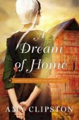 Clipston, Amy - A Dream of Home (Hearts of the Lancaster Grand Hotel) - 9780310350736 - V9780310350736