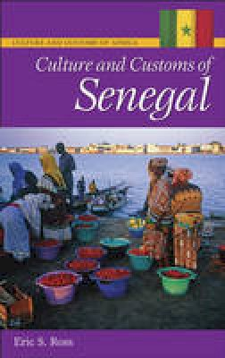 Ross, Eric S., Ph.D. - Culture and Customs of Senegal - 9780313340369 - V9780313340369
