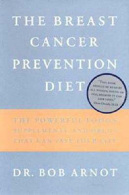 Bob Arnot - The Breast Cancer Prevention Diet: The Powerful Foods, Supplements and Drugs That Can Save Your Life - 9780316051149 - KHS0067996
