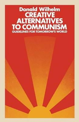 D. Wilhelm - Creative Alternatives to Communism: Guidelines for Tomorrow's World - 9780333218563 - KST0004108