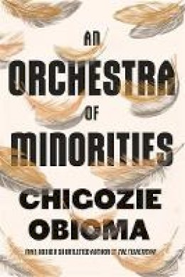 Chigozie Obioma (author) - An Orchestra of Minorities - 9780349143194 - V9780349143194