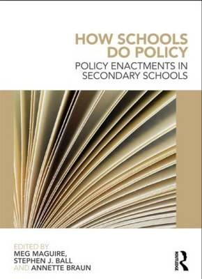 Ball, Stephen J, Maguire, Meg, Braun, Annette - How Schools Do Policy: Policy Enactments in Secondary Schools - 9780415676274 - V9780415676274