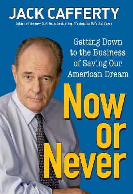 Cafferty, Jack - Now or Never: Getting Down to the Business of Saving Our American Dream: Why We Need to Turn America Around - 9780470372302 - KSG0011971