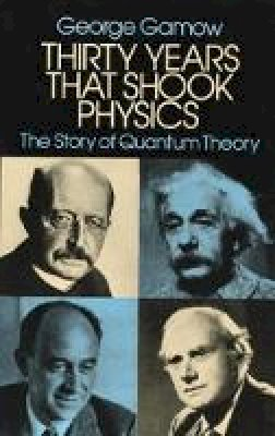 Gamow, George - Thirty Years that Shook Physics: The Story of Quantum Theory - 9780486248950 - V9780486248950