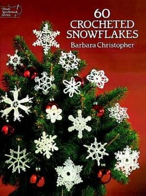 Christopher, Barbara - 60 Crocheted Snowflakes (Dover Knitting, Crochet, Tatting, Lace) - 9780486253930 - V9780486253930