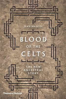 Manco, Jean - Blood of the Celts: The New Ancestral Story - 9780500051832 - V9780500051832