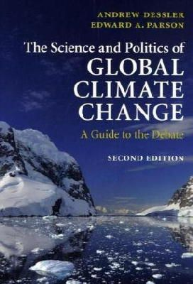 Dessler, Professor Andrew, Parson, Edward A. - The Science and Politics of Global Climate Change: A Guide to the Debate - 9780521737401 - V9780521737401