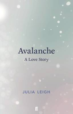 Leigh, Julia - Avalanche: A Love Story - 9780571333295 - V9780571333295