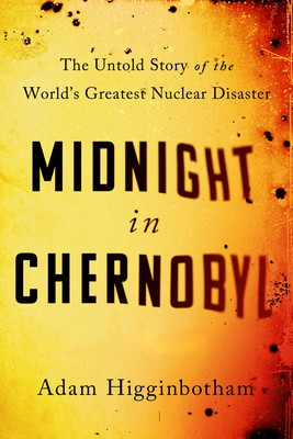 Higginbotham, Adam - Midnight in Chernobyl: The Story of the World's Greatest Nuclear Disaster - 9780593076842 - V9780593076842