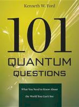 Ford, Kenneth W. - 101 Quantum Questions: What You Need to Know About the World You Can't See - 9780674066076 - V9780674066076