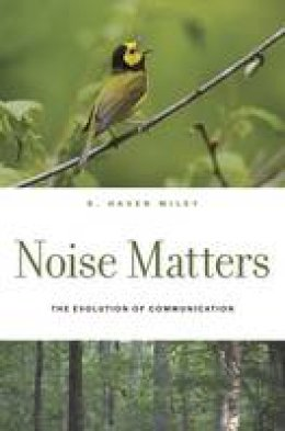Wiley, R. Haven - Noise Matters: The Evolution of Communication - 9780674744127 - V9780674744127