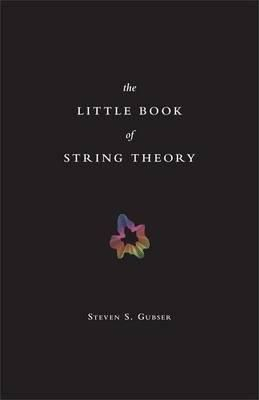 Gubser, Steven S. - The Little Book of String Theory (Science Essentials) - 9780691142890 - V9780691142890