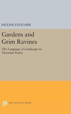 Fletcher, Pauline - Gardens and Grim Ravines: The Language of Landscape in Victorian Poetry (Princeton Legacy Library) - 9780691629766 - V9780691629766