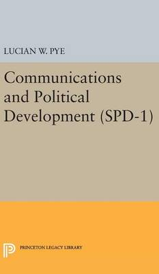 Pye, Lucian W. - Communications and Political Development. (SPD-1) (Studies in Political Development) - 9780691649689 - V9780691649689