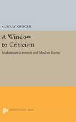 Krieger, Murray - Window to Critism: Shakespeare's Sonnets & Modern Poetics (Princeton Legacy Library) - 9780691651514 - V9780691651514
