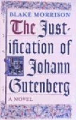 Morrison, Blake - The Justification Of Johann Gutenberg - 9780701169657 - KTG0005942