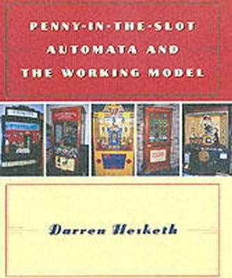 Hesketh, Darren A. - Penny-in-the-Slot Automata and the Working Model - 9780709074083 - V9780709074083