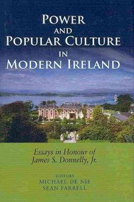 Michael DeNie and Sean Farrell (Editors) - Power and Popular Culture in Modern Ireland: Essays in Honour of James S. Donnelly, Jr. - 9780716530657 - V9780716530657