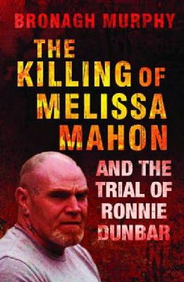 Murphy, Bronagh - The Killing of Melissa Mahon:  And the Trial of Ronnie Dunbar - 9780717147496 - KEX0219949