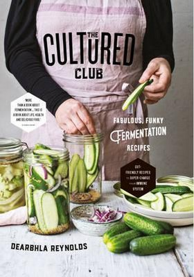 Reynolds, Dearbhla - The Cultured Club: Fabulously Funky Fermentation Recipes - 9780717171149 - V9780717171149