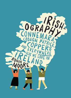 Ronan Moore - Irishography: Connemara, Croagh Patrick, Coppers and Everywhere Else We Love in Ireland - 9780717171217 - V9780717171217