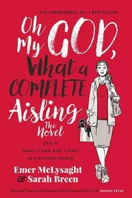 Emer McLysaght, Sarah Breen - Oh My God What a Complete Aisling The Novel - 9780717181018 - V9780717181018