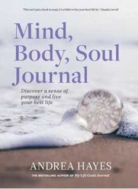 Andrea Hayes - Mind, Body, Soul Journal: Discover a Sense of Purpose and Achieve Your Best Life Imaginable - 9780717183470 - V9780717183470