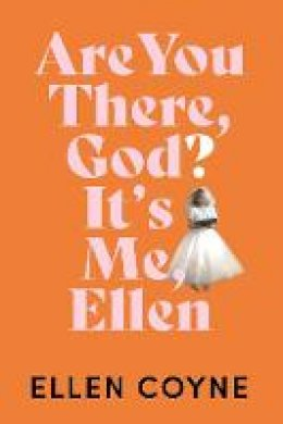Ellen Coyne - Are You There God? It's Me Ellen - 9780717188949 - 9780717188949
