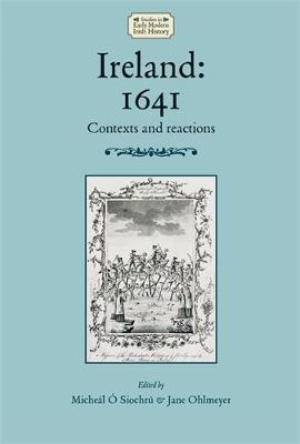 - Ireland: 1641: Contexts and reactions (Studies in Early Modern Irish History MUP) - 9780719088179 - V9780719088179