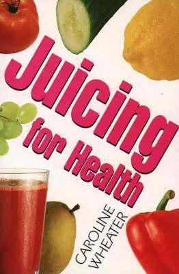Wheater, Caroline - Juicing for Health - 9780722528396 - KRA0008399