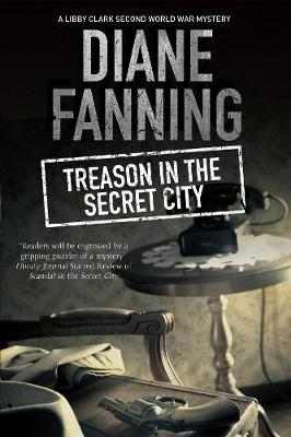 Fanning, Diane - Treason in the Secret City: A World War Two mystery set in Tennessee (A Libby Clark Mystery) - 9780727895141 - V9780727895141