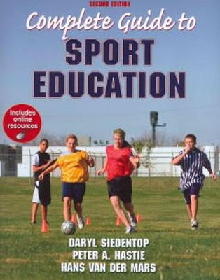 Siedentop, Daryl; Hastie, Peter A.; Van der Mars, Hans - Complete Guide to Sport Education - 9780736098380 - V9780736098380
