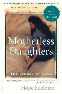 Edelman, Hope - Motherless Daughters: The Legacy of Loss, 20th Anniversary Edition - 9780738217734 - V9780738217734