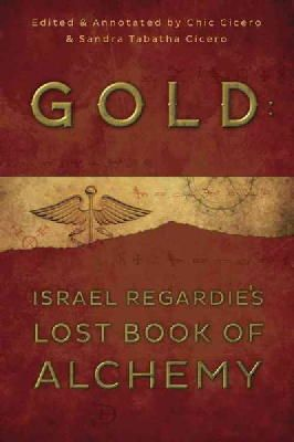 Regardie, Israel, Cicero, Chic, Cicero, Sandra Tabatha - Gold: Israel Regardie's Lost Book of Alchemy - 9780738740720 - V9780738740720