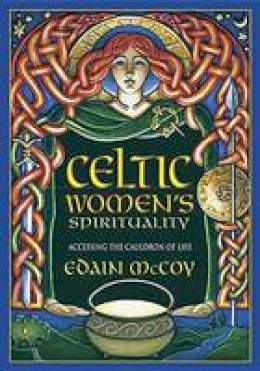 McCoy, Edain - Celtic Women's Spirituality: Accessing the Cauldron of Life - 9780738747231 - V9780738747231