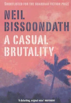 Bissoondath, Neil - A Casual Brutality - 9780743220224 - KOC0004102