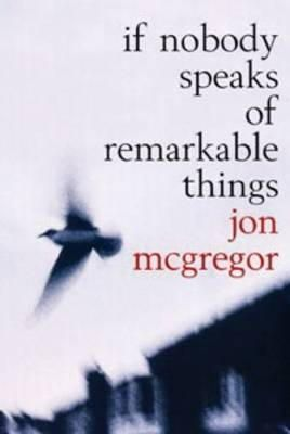 McGregor, Jon - If Nobody Speaks Of Remarkable Things - 9780747561576 - KEX0216111