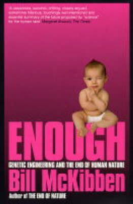 McKibben, Bill - Enough: Genetic Engineering and the End of Human Nature - 9780747565437 - khs0054762