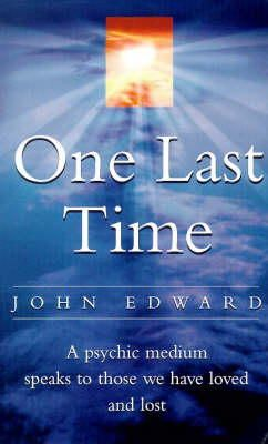 Edward, John - One Last Time: A Psychic Medium Speaks to Those We Have Loved and Lost - 9780749919795 - KHS0078327