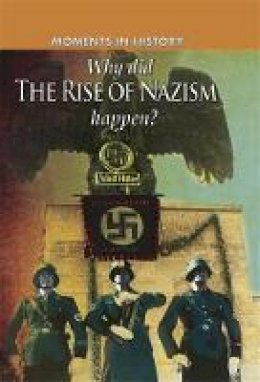 Freeman, Charles; Grant, R. G. - Why Did the Rise of the Nazis Happen? - 9780750278997 - V9780750278997