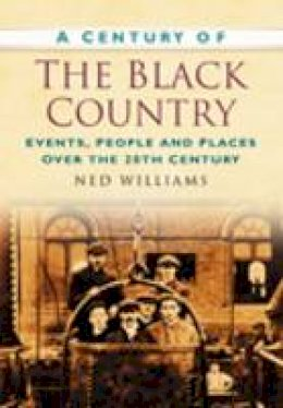 Williams, Ned - A Century of the Black Country - 9780750949439 - V9780750949439