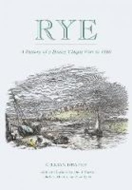 Draper, Gillian - Rye: A History of A Sussex Cinque Port to 1660 - 9780750970266 - V9780750970266