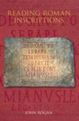 Rogan, John - Reading Roman Inscriptions - 9780752439525 - V9780752439525