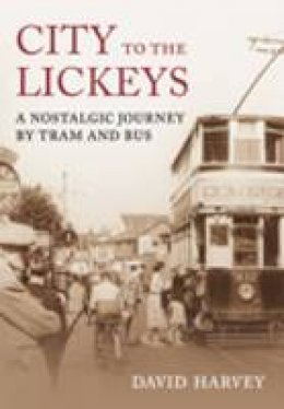 Harvey, David - City to the Lickeys: A Nostalgic Journey by Tram and Bus - 9780752446974 - V9780752446974