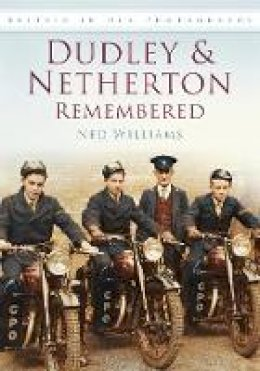 Williams, Ned - Dudley & Netherton Remembered - 9780752455624 - V9780752455624